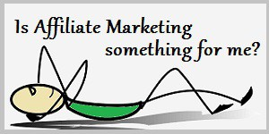 Is affiliate marketing someting for me
