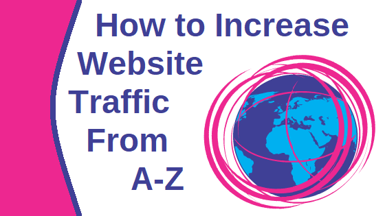 How to Increase Website Traffic from A-Z