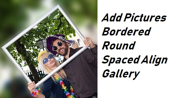Add Pictures Bordered Round Spaced Align Gallery