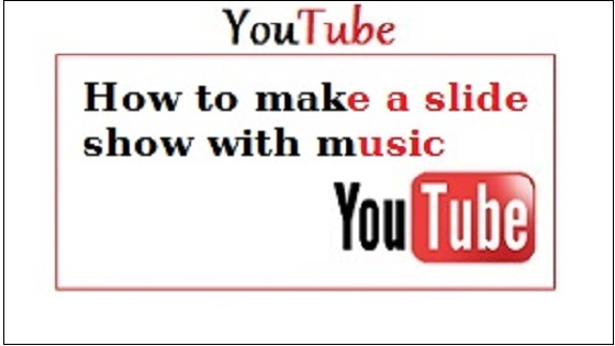 Youtube how to make a slideshow with music