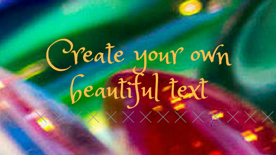 Create your own beautiful text