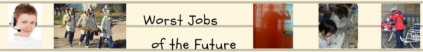Worst Jobs of the Future