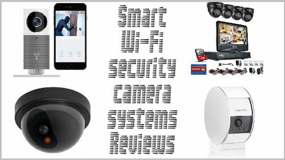 Smart Wi-Fi Security Camera Systems Reviews