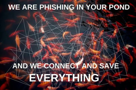 we are phishing in your pond