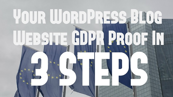 3 Steps GDPR Proof WordPress Blog Websites