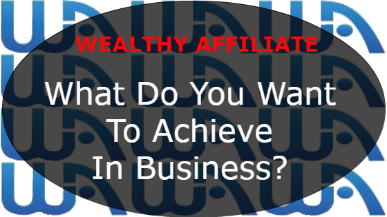 What Do You Want To Achieve In Business