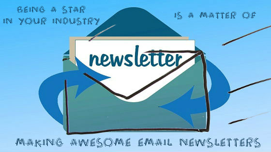 Being a star in your industry is a matter of making awesome newsletters