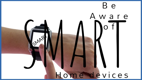 be aware of smart home devices