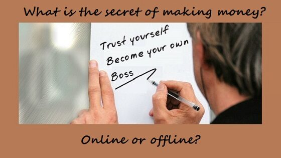 What is the secret of making money online or offline